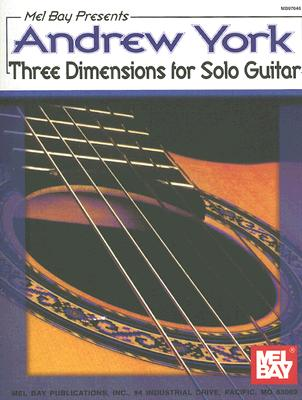 Andrew York Three Dimensions for Solo Guitar By York, Andrew